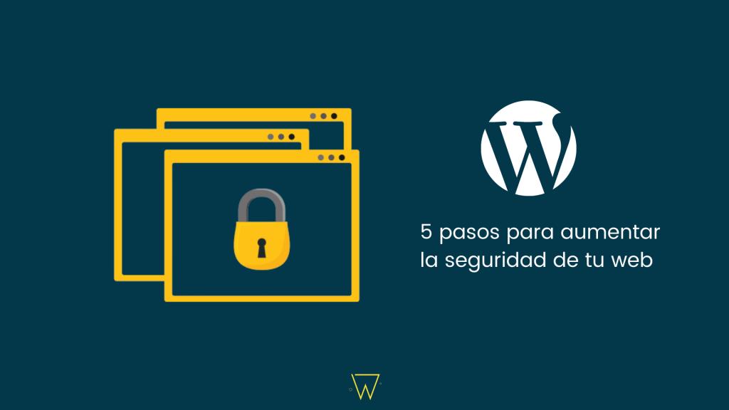 5 pasos para aumentar la seguridad de tu web